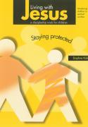 Living with Jesus Book 8 - Staying Protected