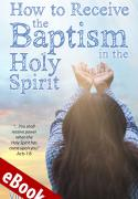 How to Receive the Baptism in the Holy Spirit eBook